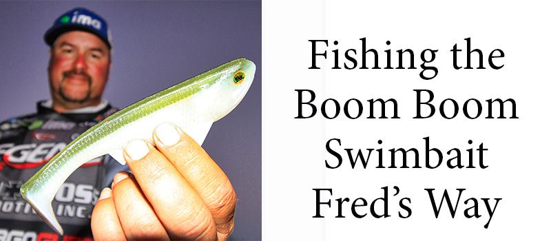 Fishing the Boom Boom Swimbait Fred's Way